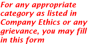 For any appropriate category as listed in Company Ethics or any grievance, you may fill in this form